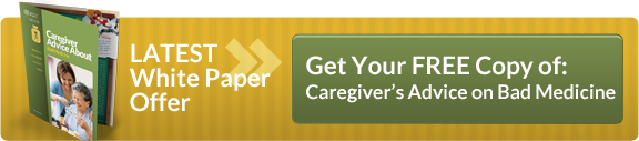 Latest White Paper Offer: Caregiver Advice about Bad Medicine
